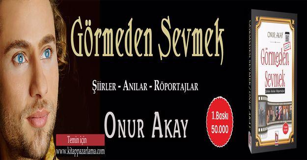 """Onur Akay'ın """"Görmeden Sevmek"""" isimli kitabı çıktı!"""